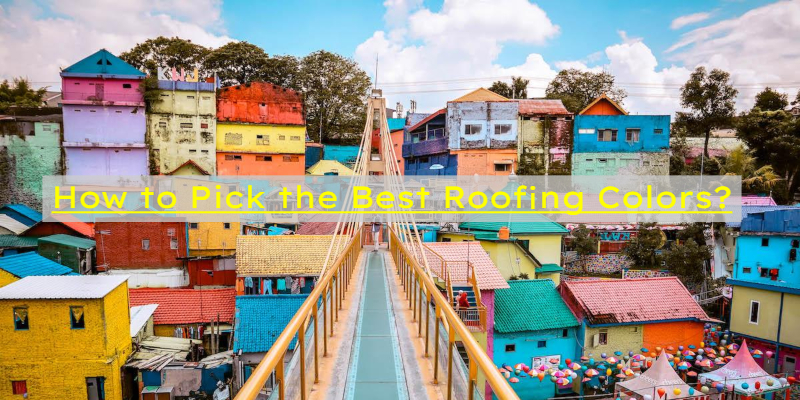 How to Pick Suitable Roof Color