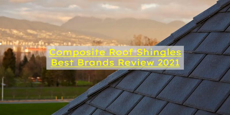 composite roof shingles brands 2021
