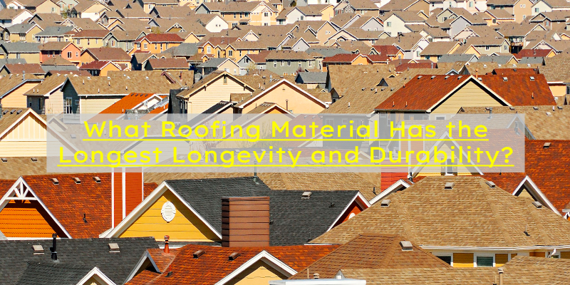 longest longevity durability roofing material