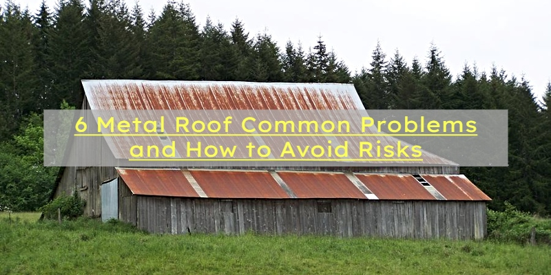 metal roofing problems and how to avoid